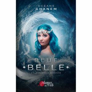 Ebook-Blue_Belle_et_le_porteur_d_espoir-Tome2-Oceane_Ghanem-Plumes_du_Web