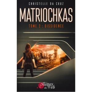 <span class='titre'>Matriochkas</span> - <span class='sous_titre'>Tome 2 : Dissidence</span> - <span class='auteur'>Christelle da Cruz</span> - <span class='type_produit'>E-book</span> 27